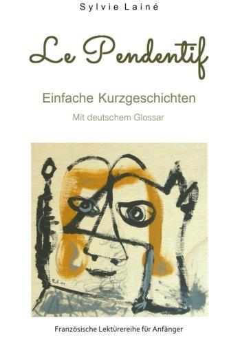 Le Pendentif, Einfache Geschichten auf Französisch: mit deutschem Glossar (Französische Lektürereihe für Anfänger)