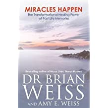 Miracles Happen: The Transformational Healing Power of Past Life Memories by Dr Brian L. Weiss (2012-10-02)