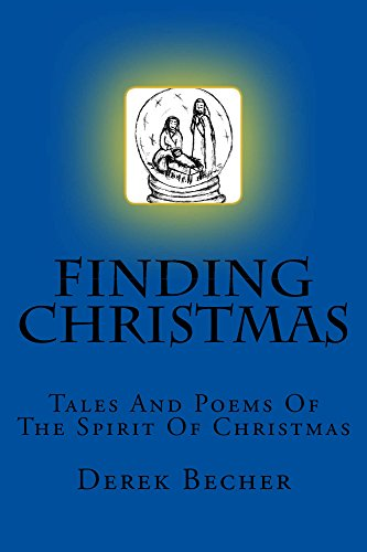 Finding Christmas: Tales and Poems of The Spirit of Christmas (English Edition) Holiday Becher