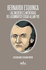 Las Increibles Aventuras de Edgar Allan Poe par Bernardo Esquinca