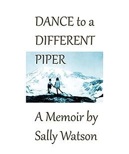Dance to a Different Piper: A Memoir by Sally Watson (English Edition) par [Watson, Sally]