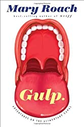 Gulp: Adventures on the Alimentary Canal 1st by Roach, Mary (2013) Hardcover