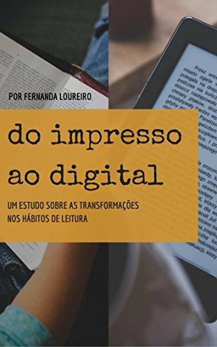 Do impresso ao digital: Um estudo sobre as transformações nos hábitos de leitura (Portuguese Edition) por Fernanda Loureiro