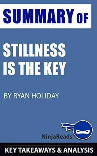 Summary of Stillness is the Key: by Ryan Holiday: Key ...