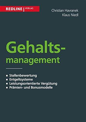 Gehaltsmanagement: Stellenbewertung - Entgeltsysteme - Leistungsorientierte Vergütung - Prämien- und Bonusmodelle