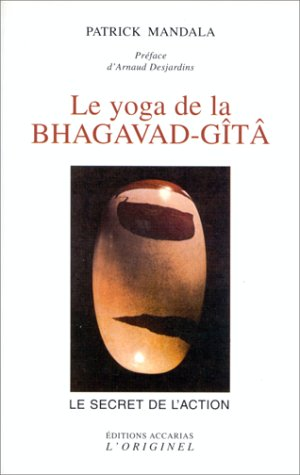 Le yoga de la Bhagavad-Gîtâ ou Le secret de l'action
