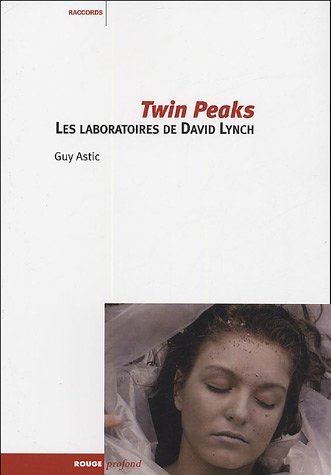 Twin Peaks : Les laboratoires de David Lynch par Guy Astic