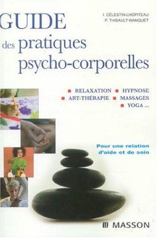 Guide des pratiques psycho-corporelles: Relaxation, hypnose, art-thérapie, toucher, yoga