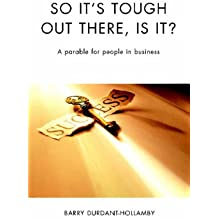 So It's Tough Out There, Is It?: A Parable for People in Business