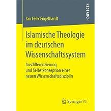 Islamische Theologie im deutschen Wissenschaftssystem: Ausdifferenzierung und Selbstkonzeption einer neuen Wissenschaftsdisziplin