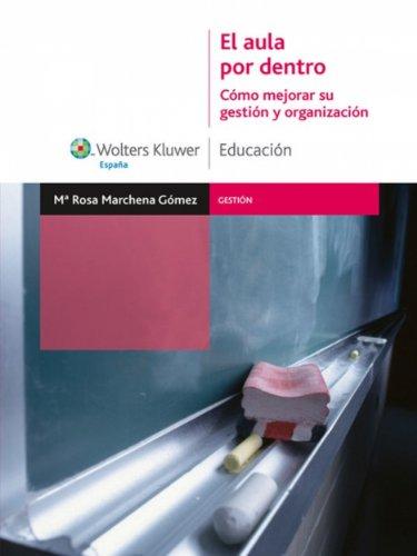 El aula por dentro: Cómo mejorar su gestión y organización por Rosa Marchena Gómez