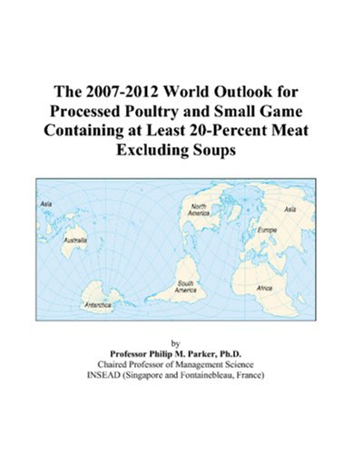 The 2007-2012 World Outlook for Processed Poultry and Small Game Containing at Least 20-Percent Meat Excluding Soups