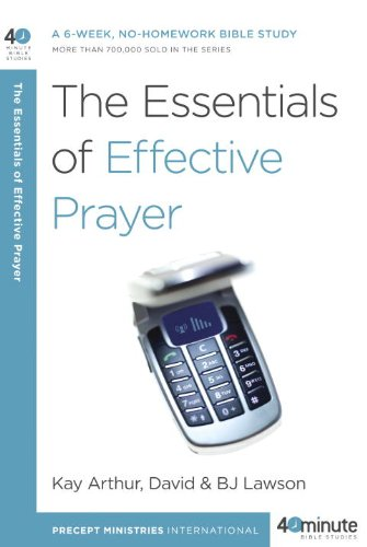 The Essentials of Effective Prayer (40 Minute Bible Study)