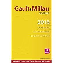 Gault Millau Südtirol 2015: 102 Restaurants, davon 75 Haubenlokale neu getestet und bewertet. 13. Ausgabe