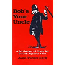 Bob's Your Uncle: A Dictionary of Slang for British Mystery Fans