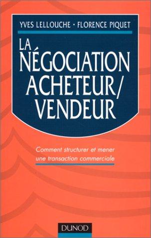 LA NEGOCIATION ACHETEUR / VENDEUR. Comment structurer et mener une transaction commerciale