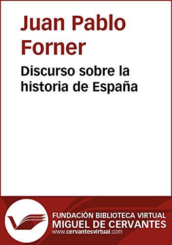 Discurso sobre la historia de España (Biblioteca Virtual Miguel de Cervantes) por Juan Pablo Forner
