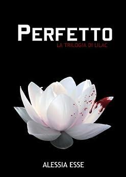 Perfetto (La Trilogia di Lilac Vol. 1) di [Esse, Alessia]