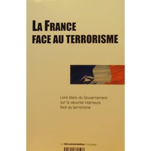 La France face au terrorisme Livre blanc du Gouvernement sur la sécurité intérieure face au terrorisme
