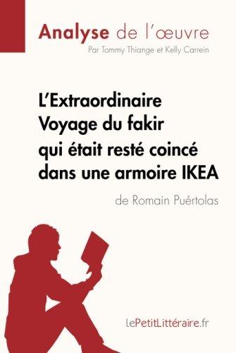 L'Extraordinaire Voyage du fakir qui était resté coincé dans une armoire Ikea de Romain Puértolas (Analyse de l'oeuvre): Comprendre La Littérature Avec Lepetitlittéraire.Fr