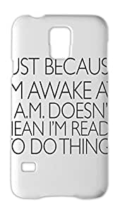 Just Because I'm Awake At 8 Am Doesn't Mean I'm Ready Slogan Samsung Galaxy S5 Plastic Case