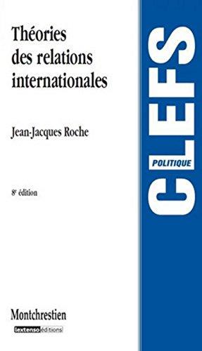 Théorie des relations internationales 8ème édition par Jean jacques Roche