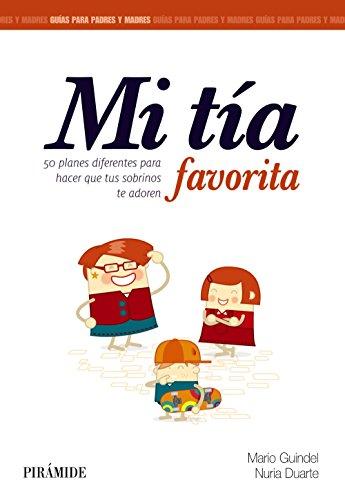 Mi tía favorita: 50 planes diferentes para hacer que tus sobrinos te adoren (Guías Para Padres Y Madres)