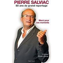 Pierre Salviac, 50 ans de grand reportage : Merci pour ces moments