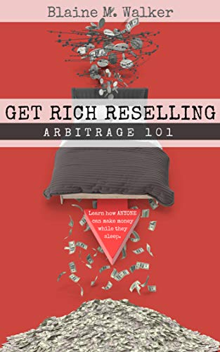 Get Rich Reselling: Arbitrage 101: How Anyone can make money while they sleep! (English Edition)