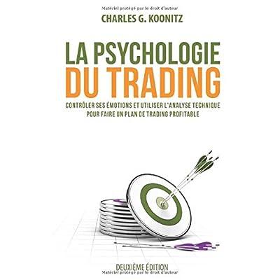 La psychologie du trading: Contrôler ses émotions et utiliser l'analyse technique pour faire un plan de trading profitable