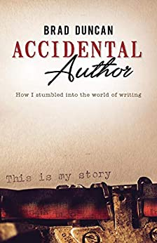 Accidental Author: How I stumbled into the world of writing (English Edition) de [Duncan, Brad]