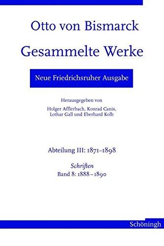 Otto von Bismarck. Gesammelte Werke - Neue Friedrichsruher Ausgabe. Abteilung III: 1871 - 1898. Schriften, Band 8: 1888 - 1890