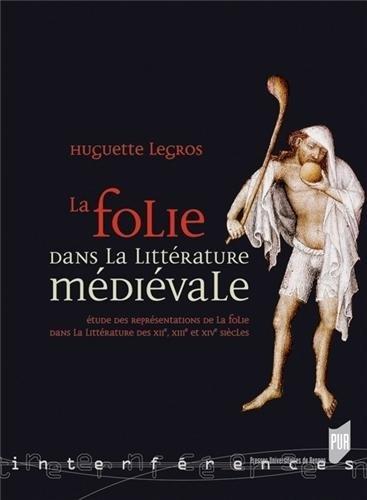 La folie dans la littérature médiévale : Etude des représentations de la folie dans la littérature des XIIe, XIIIe et XIVe siècles
