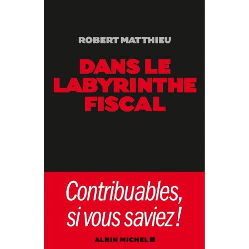 Dans le labyrinthe fiscal : Contribuables, si vous saviez !