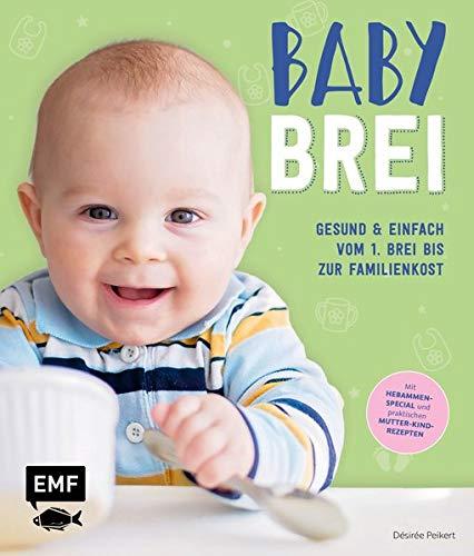 Babybrei - Gesund & einfach vom 1. Brei bis zur Familienkost: Mit Hebammen-Special und praktischen Mutter-Kind-Rezepten