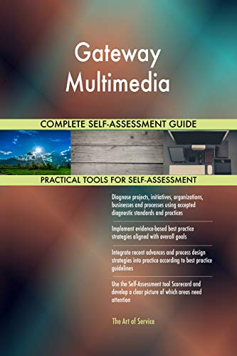 Gateway-multimedia (Gateway Multimedia All-Inclusive Self-Assessment - More than 700 Success Criteria, Instant Visual Insights, Comprehensive Spreadsheet Dashboard, Auto-Prioritized for Quick Results)