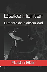 Blake Hunter: El manto de la obscuridad par Austin Star