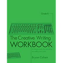 The Creative Writing Workbook, Grade 8: Writing Prompts for Journaling, Storytelling and More (The Writing Prompts Workbook Series 20) (English Edition)