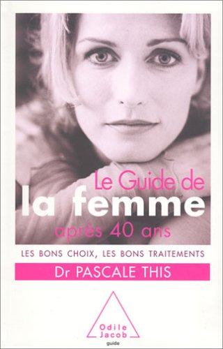 Le Guide de la femme après 40 ans : Les bons choix, les bons traitements