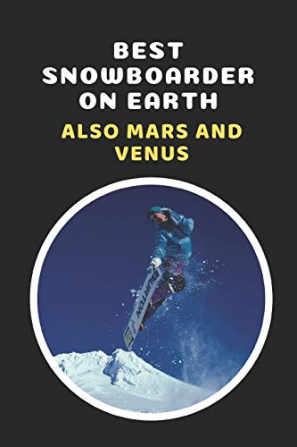 Best Snowboarder On Earth.. Also Mars And Venus: Snowboarding Novelty Lined Notebook / Journal To Write In Perfect Gift Item (6 x 9 inches) -