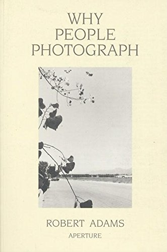 Why People Photograph: Selected Essays and Reviews par Robert Adams