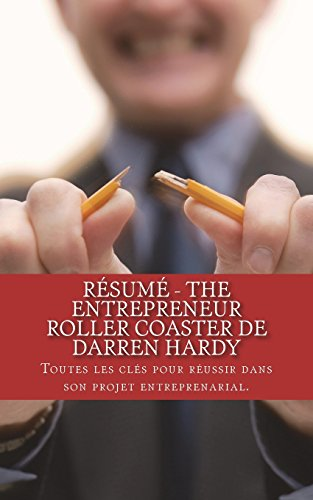Résumé - The Entrepreneur Roller Coaster de Darren Hardy: Toutes les clés pour réussir dans son projet entreprenarial. par Natalie Cyr