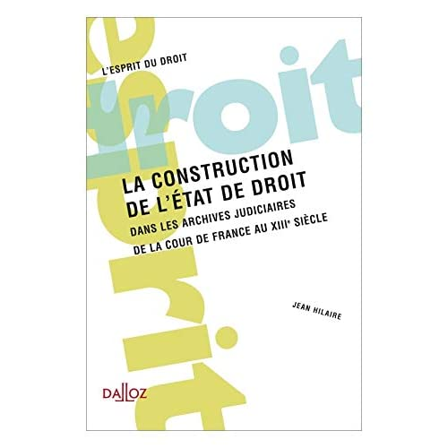 La construction de l'État de droit - 1ère édition: Dans les archives judiciaires de la cour de France au XIIIe siècle