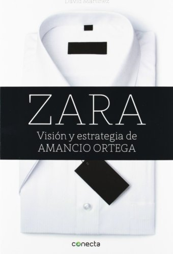 Zara: Visi¨®n y estrategia de Amancio Ortega / Vision and Strategy of Amancio Ortega (Spanish Edition) by Martinez, David (2012) Paperback