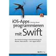 iOS-Apps programmieren mit Swift: Der leichte Einstieg in die Entwicklung für iPhone, iPad und Co. - inkl. AppleWatch