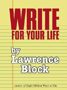 Write for Your Life by [Block, Lawrence]