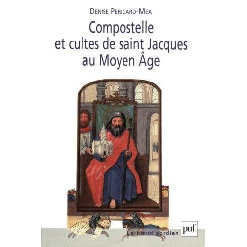 Compostelle et cultes de saint Jacques au Moyen Age