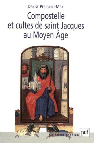 Compostelle et cultes de saint Jacques au Moyen Age par Denise Péricard-Méa