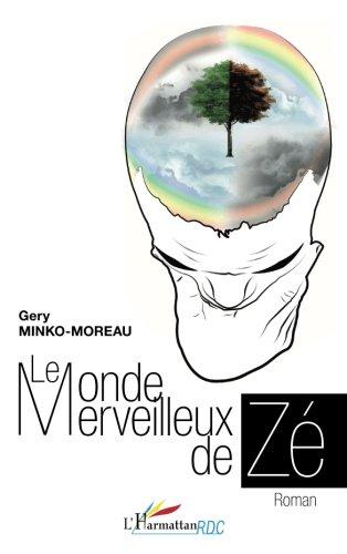 Le monde merveilleux de Zé: Roman par Gery Minko-Moreau