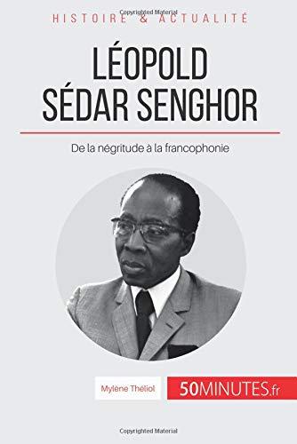 Léopold Sédar Senghor: De la négritude à la francophonie